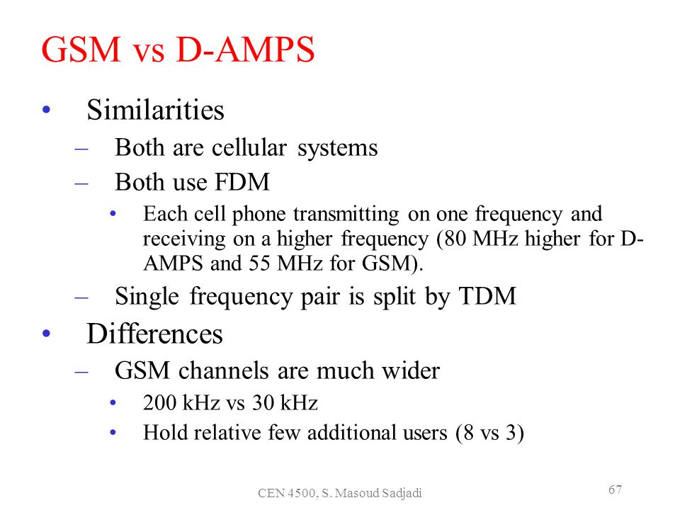 GSM vs D-AMPS Similarities Differences Both are cellular systems