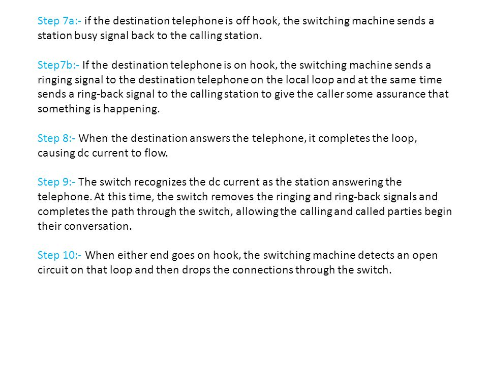 Step 7a:- if the destination telephone is off hook, the switching machine sends a station busy signal back to the calling station.
