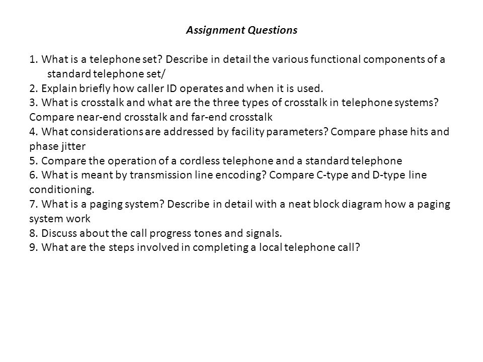 Assignment Questions 1. What is a telephone set Describe in detail the various functional components of a standard telephone set/