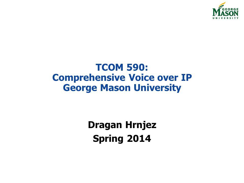 TCOM 590: Comprehensive Voice over IP George Mason University