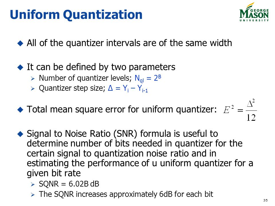 Uniform Quantization All of the quantizer intervals are of the same width. It can be defined by two parameters.