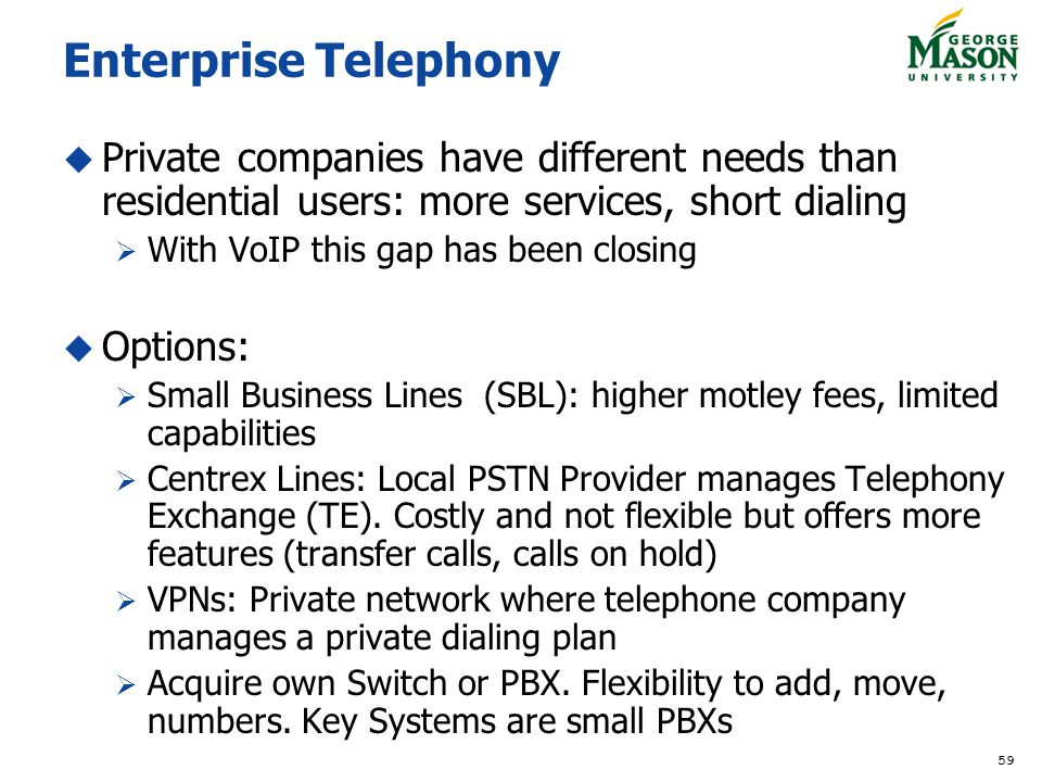 Enterprise Telephony Private companies have different needs than residential users: more services, short dialing.