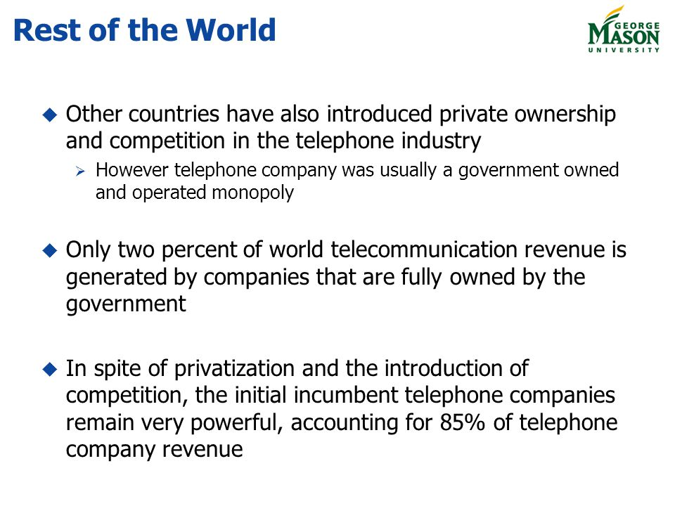 Rest of the World Other countries have also introduced private ownership and competition in the telephone industry.