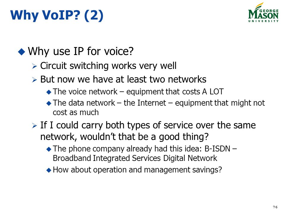 Why VoIP (2) Why use IP for voice Circuit switching works very well