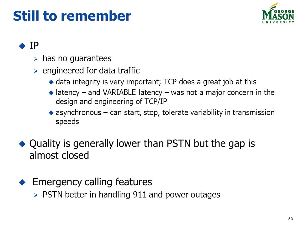 Still to remember IP. has no guarantees. engineered for data traffic. data integrity is very important; TCP does a great job at this.