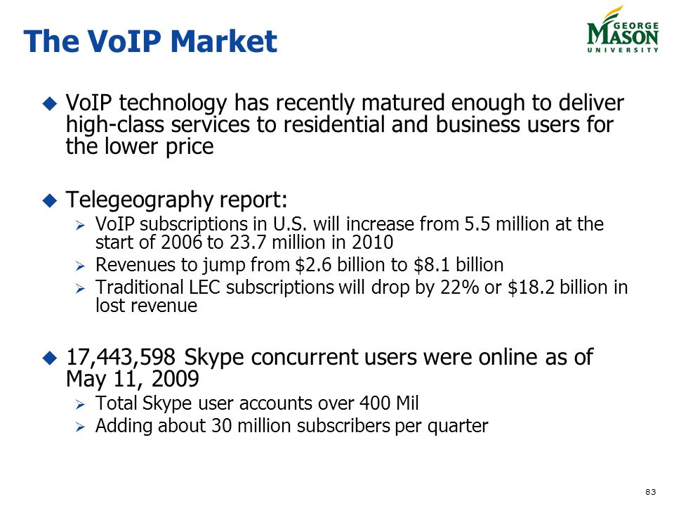 The VoIP Market VoIP technology has recently matured enough to deliver high-class services to residential and business users for the lower price.