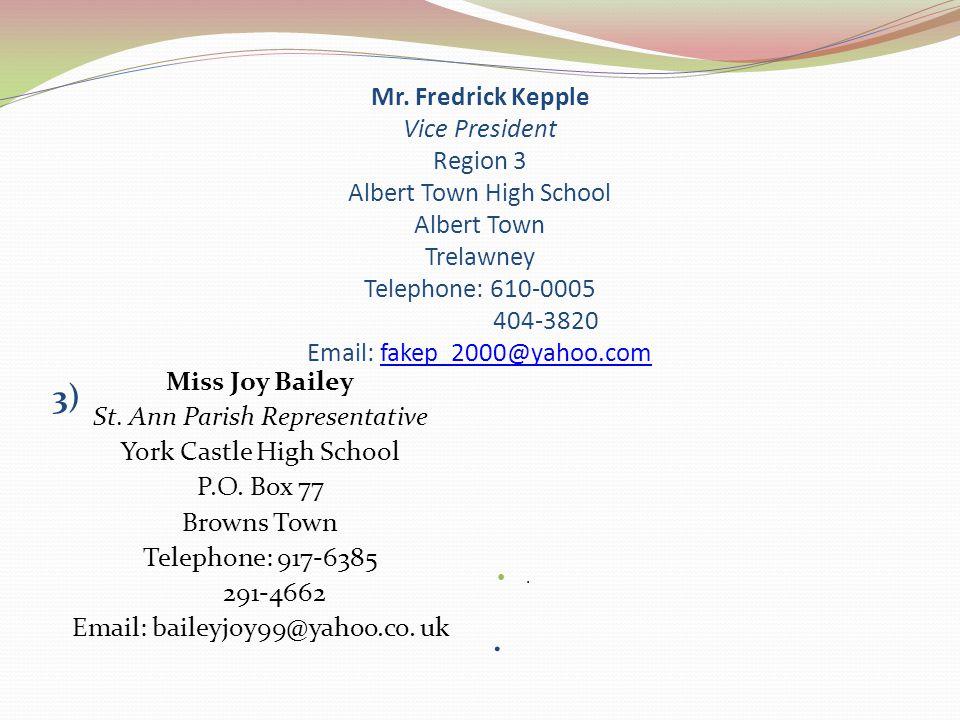 Mr. Fredrick Kepple Vice President Region 3 Albert Town High School Albert Town Trelawney Telephone: 610-0005 404-3820 Email: fakep_2000@yahoo.com