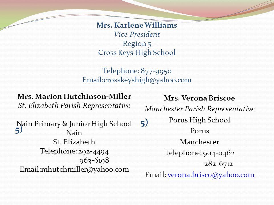 Mrs. Karlene Williams Vice President Region 5 Cross Keys High School Telephone: 877-9950 Email:crosskeyshigh@yahoo.com