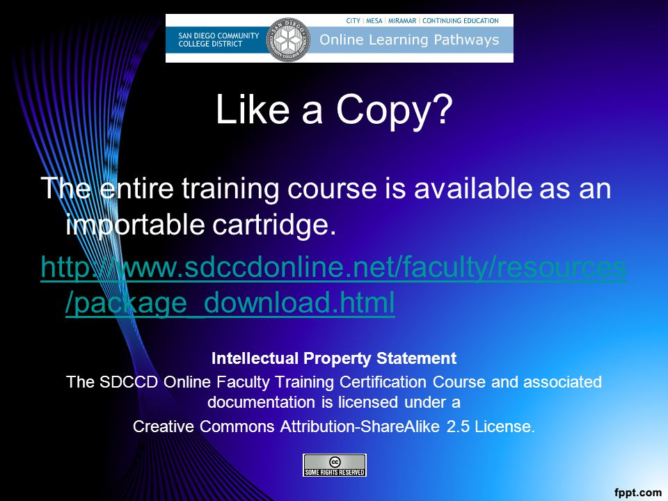 Like a Copy The entire training course is available as an importable cartridge. http://www.sdccdonline.net/faculty/resources/package_download.html.