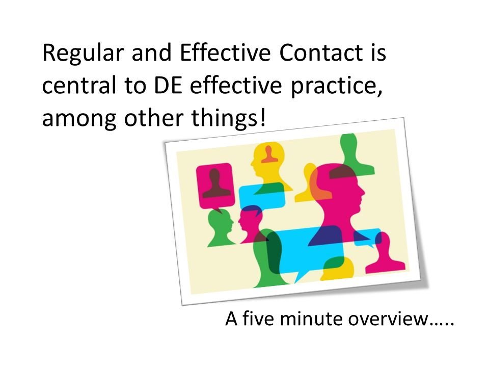 Regular and Effective Contact is central to DE effective practice, among other things!
