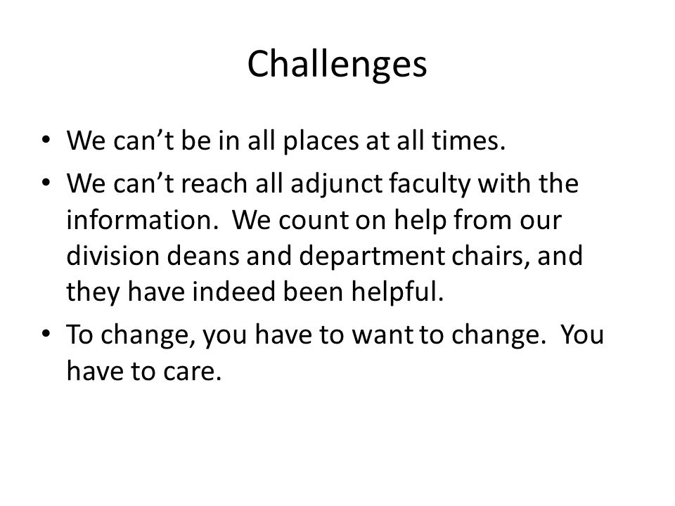 Challenges We can't be in all places at all times.