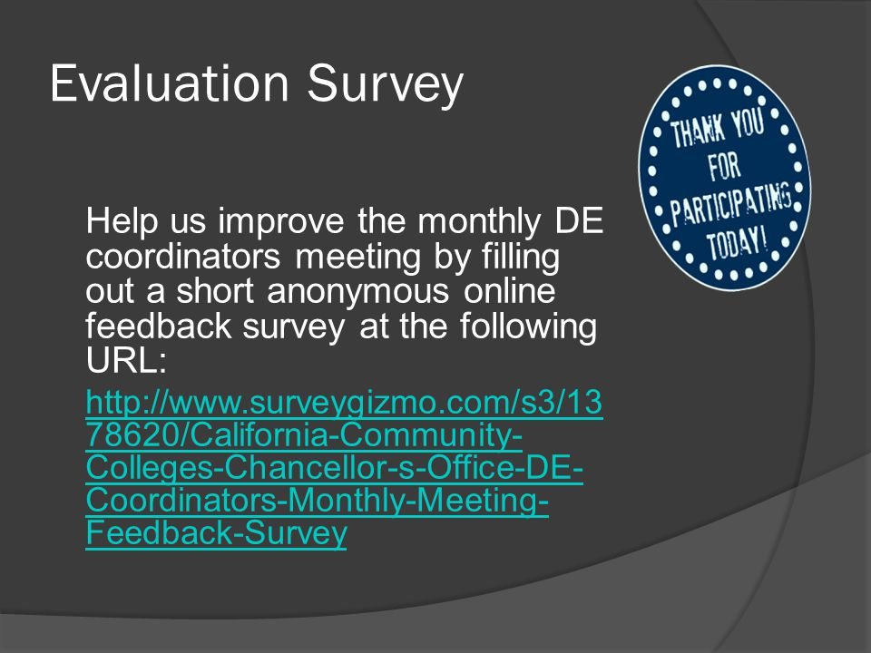 Evaluation Survey Help us improve the monthly DE coordinators meeting by filling out a short anonymous online feedback survey at the following URL: