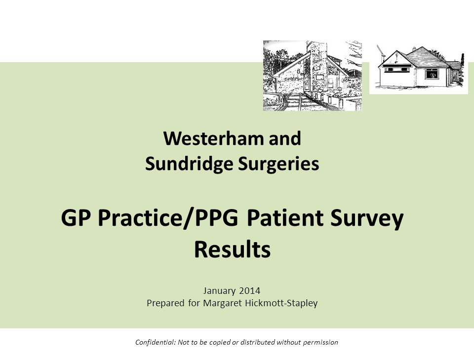 Westerham and Sundridge Surgeries GP Practice/PPG Patient Survey Results January 2014 Prepared for Margaret Hickmott-Stapley