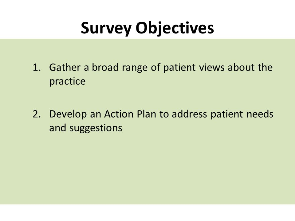Survey Objectives Gather a broad range of patient views about the practice.
