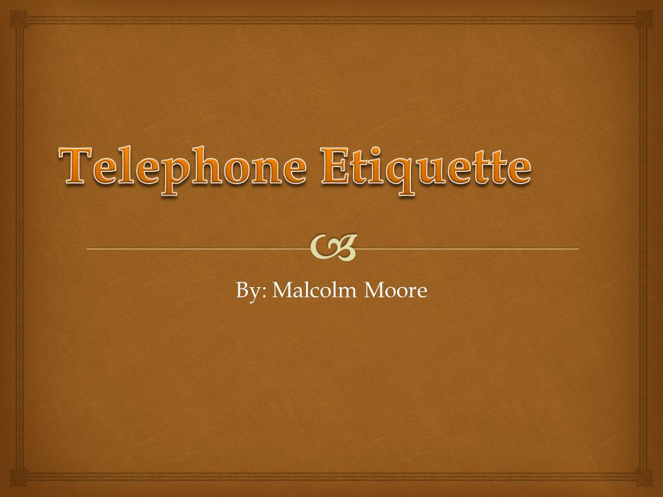 Telephone Etiquette By: Malcolm Moore