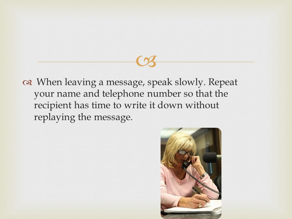 When leaving a message, speak slowly
