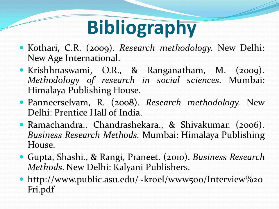 Bibliography Kothari, C.R. (2009). Research methodology. New Delhi: New Age International.