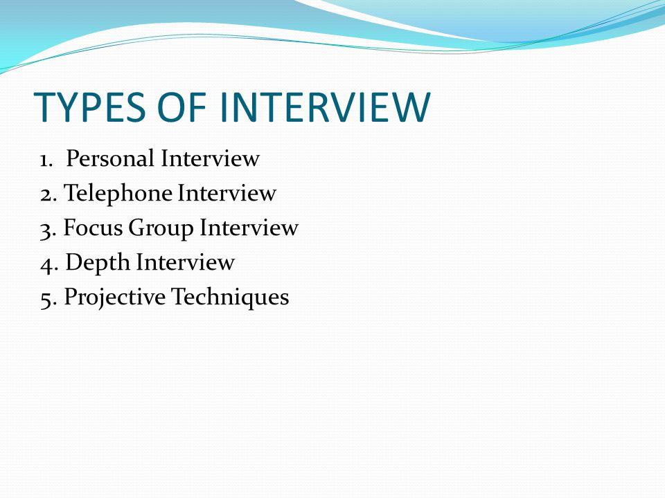 TYPES OF INTERVIEW 1. Personal Interview 2. Telephone Interview 3.