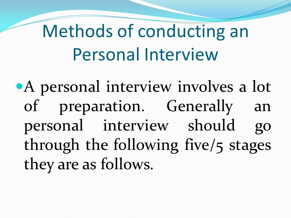 Methods of conducting an Personal Interview