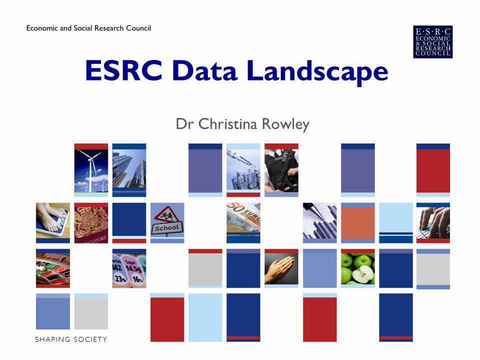 ESRC Data Landscape Dr Christina Rowley