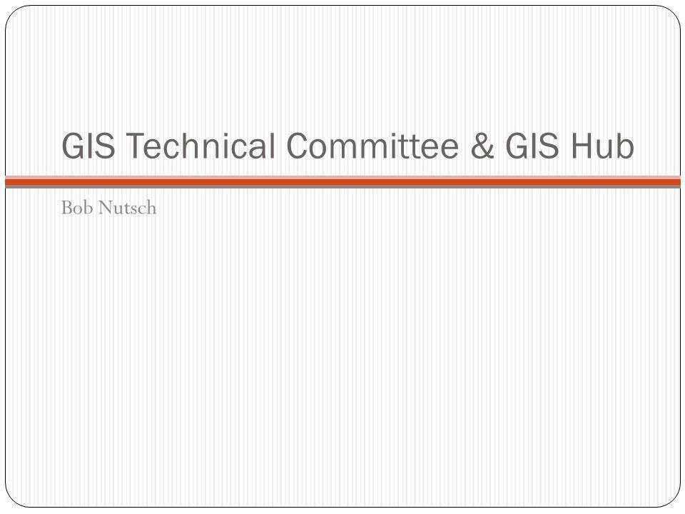 GIS Technical Committee & GIS Hub