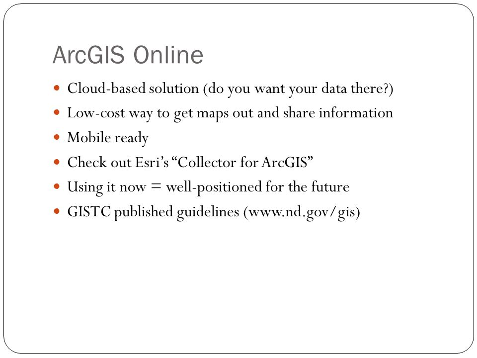 ArcGIS Online Cloud-based solution (do you want your data there )