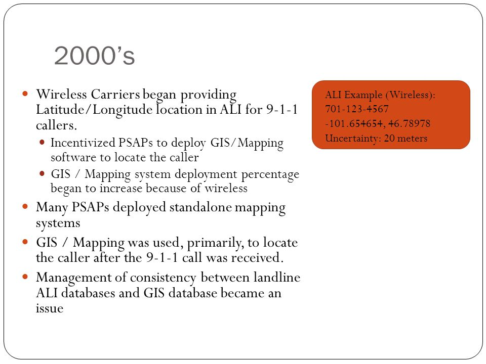 2000's Wireless Carriers began providing Latitude/Longitude location in ALI for 9-1-1 callers.