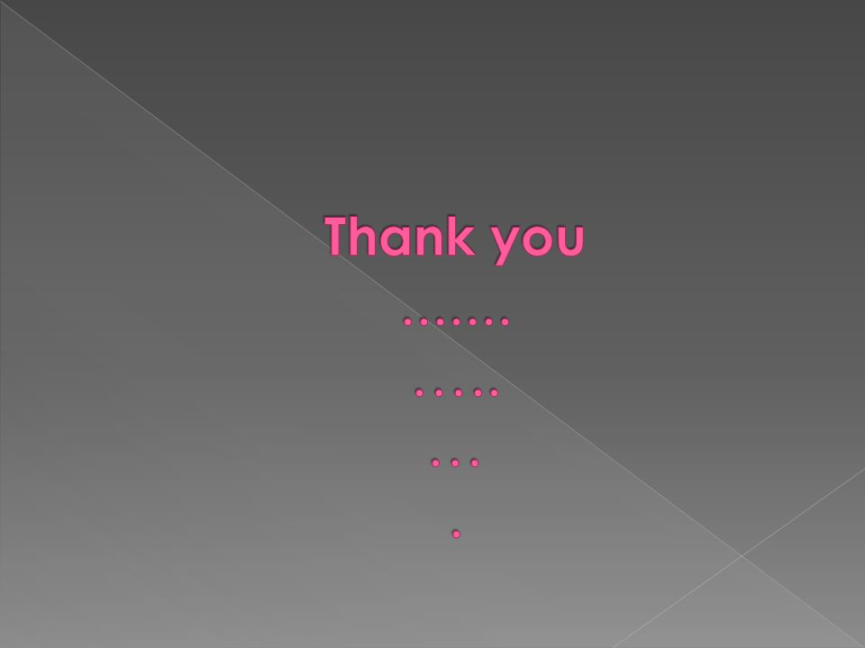 Thank you ....... ….. … .