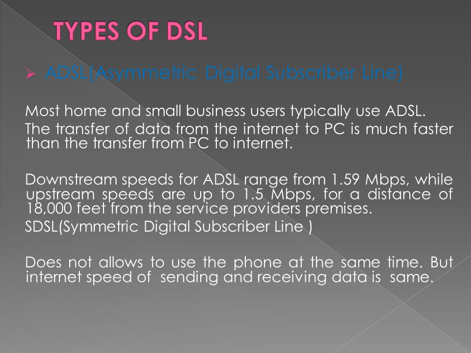 TYPES OF DSL ADSL(Asymmetric Digital Subscriber Line)