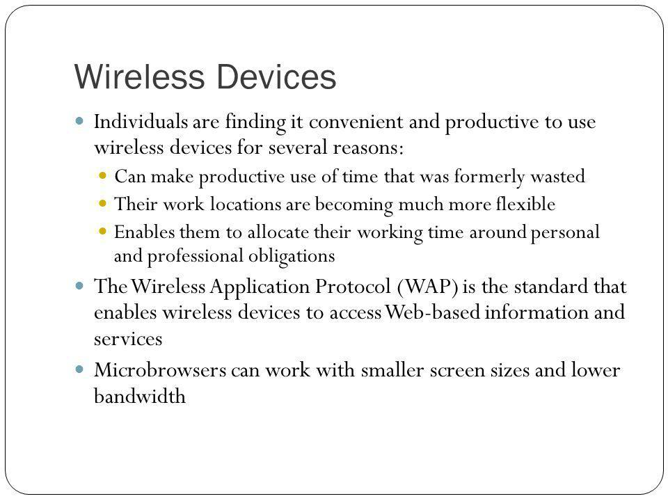 Wireless Devices Individuals are finding it convenient and productive to use wireless devices for several reasons: