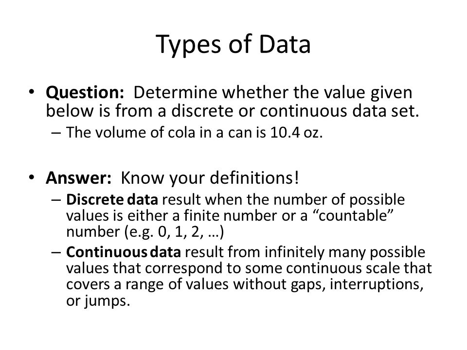 Types of Data Question: Determine whether the value given below is from a discrete or continuous data set.
