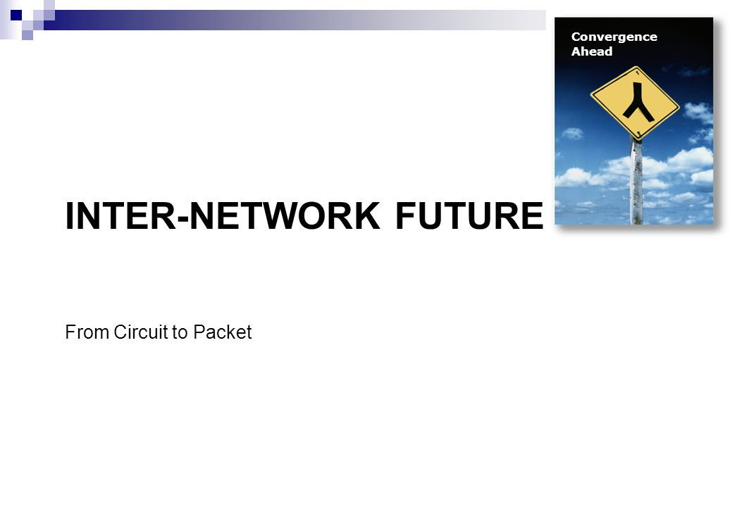 Convergence Ahead Inter-Network Future From Circuit to Packet