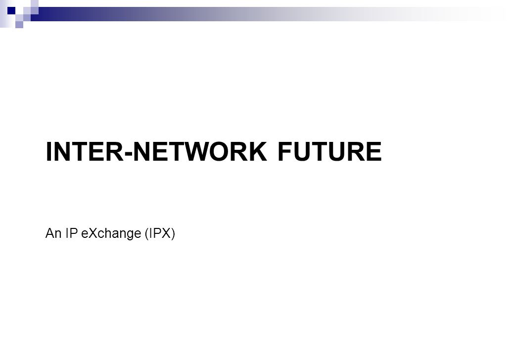 Inter-Network Future An IP eXchange (IPX)