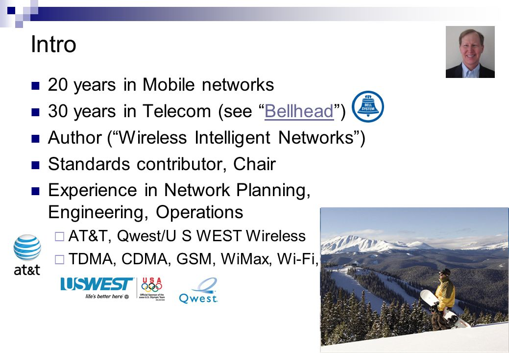 Intro 20 years in Mobile networks 30 years in Telecom (see Bellhead )