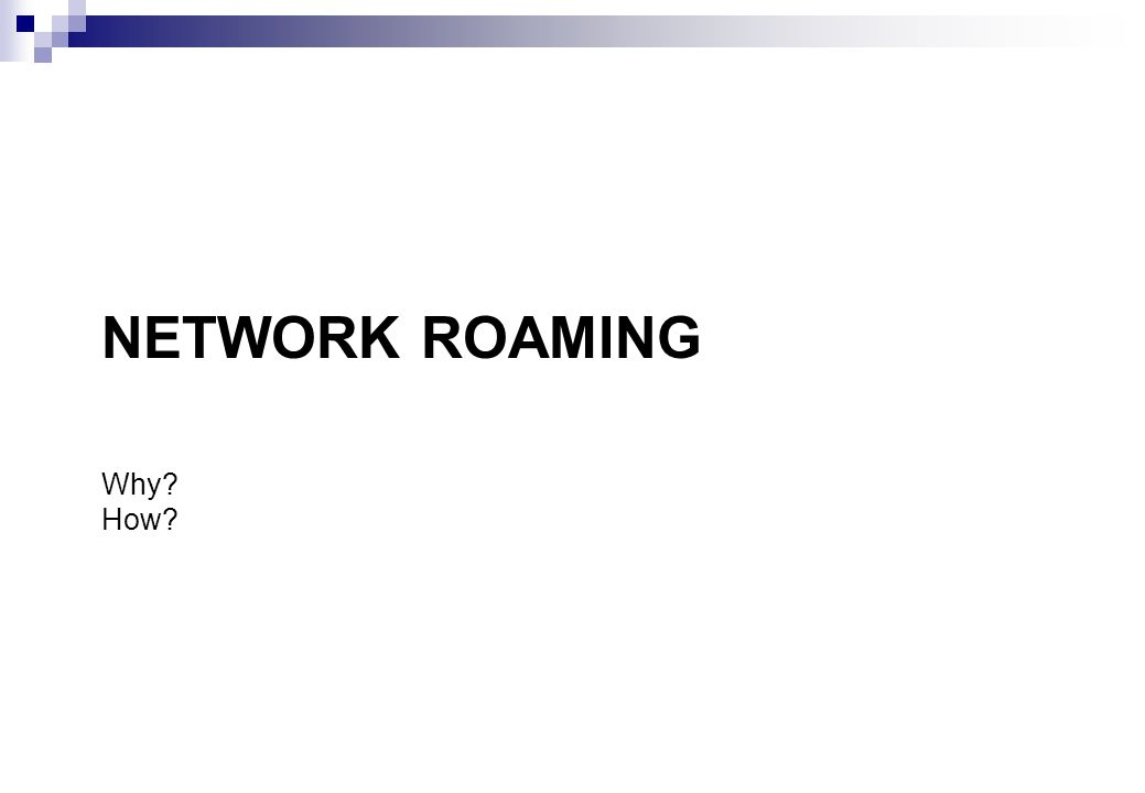 Network Roaming Why How