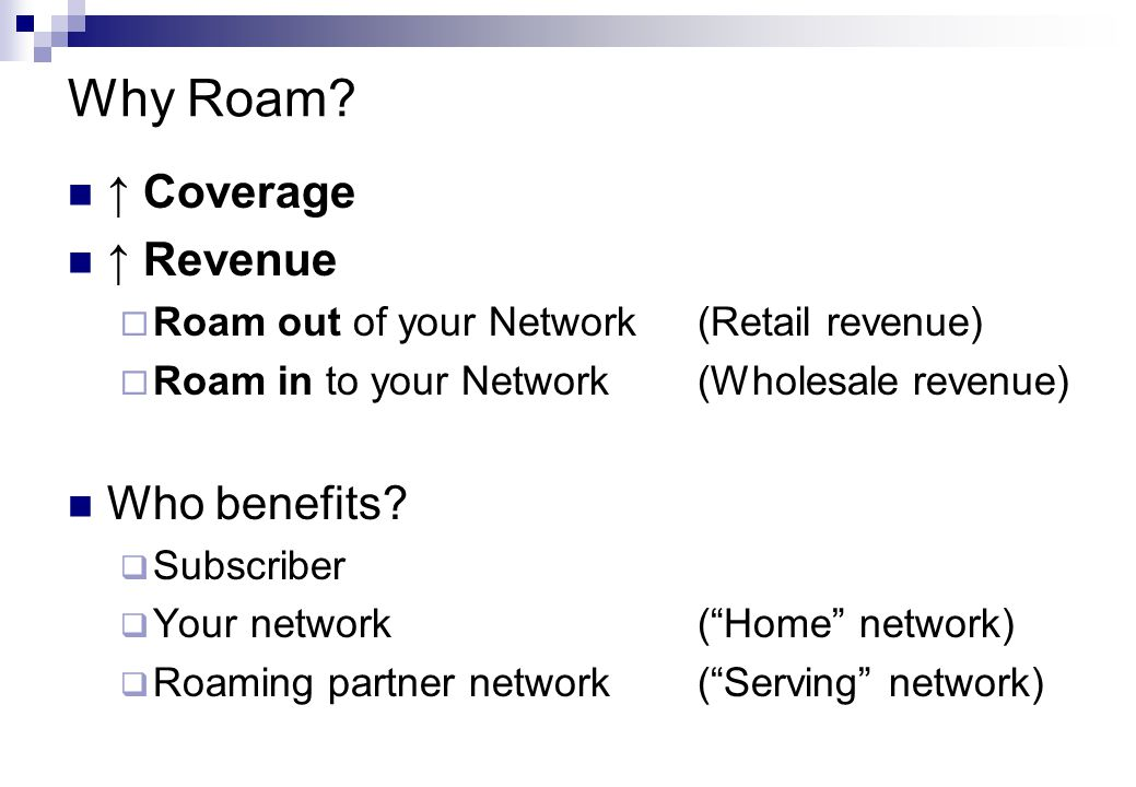Why Roam ↑ Coverage ↑ Revenue Who benefits