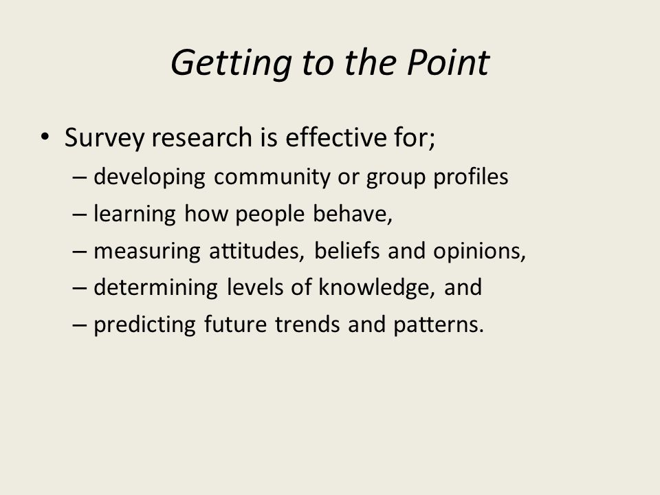 Getting to the Point Survey research is effective for;