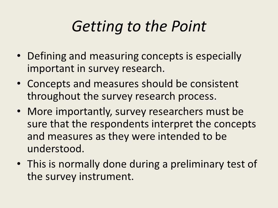 Getting to the Point Defining and measuring concepts is especially important in survey research.