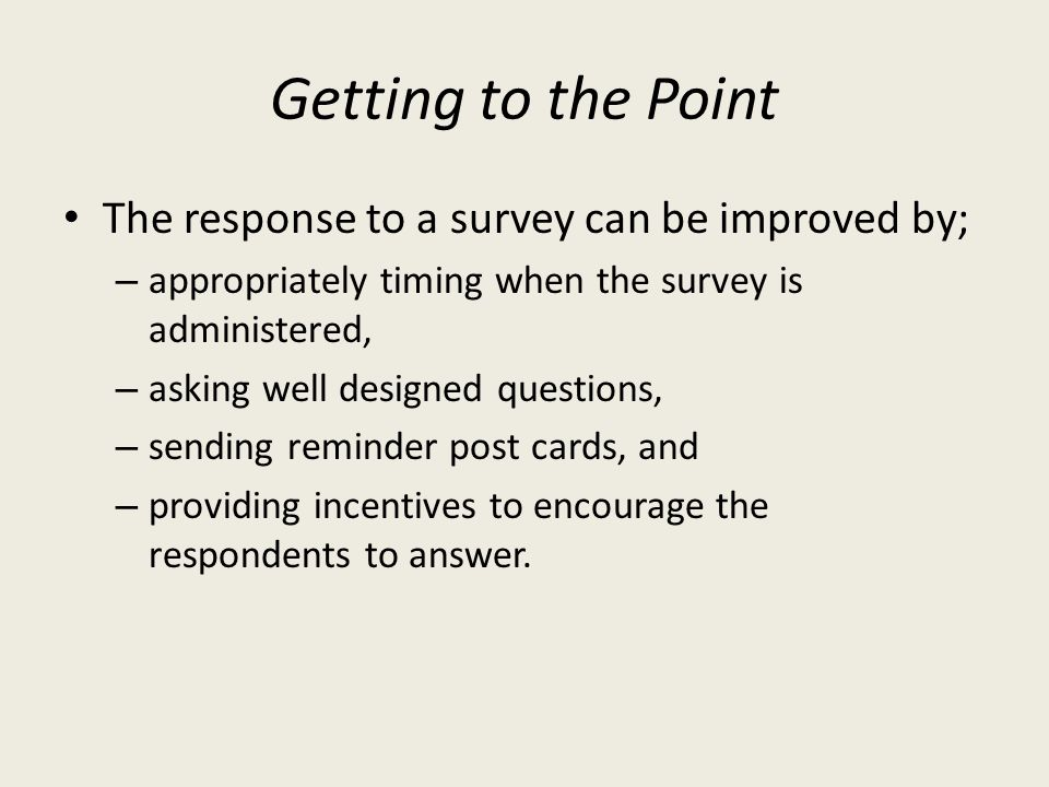 Getting to the Point The response to a survey can be improved by;