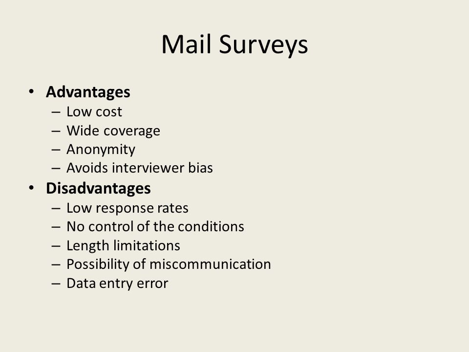 Mail Surveys Advantages Disadvantages Low cost Wide coverage Anonymity