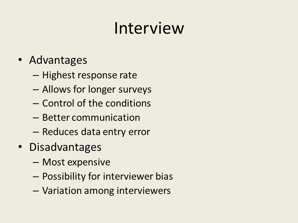 Interview Advantages Disadvantages Highest response rate