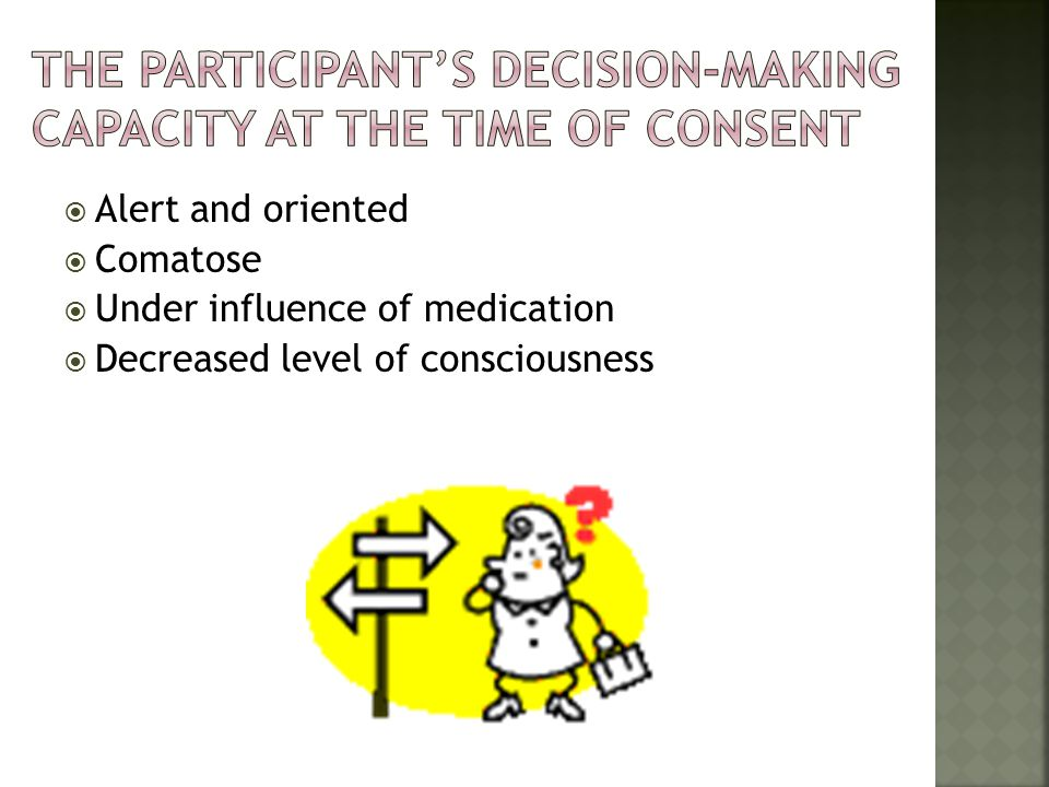 The participant's decision-making capacity at the time of consent