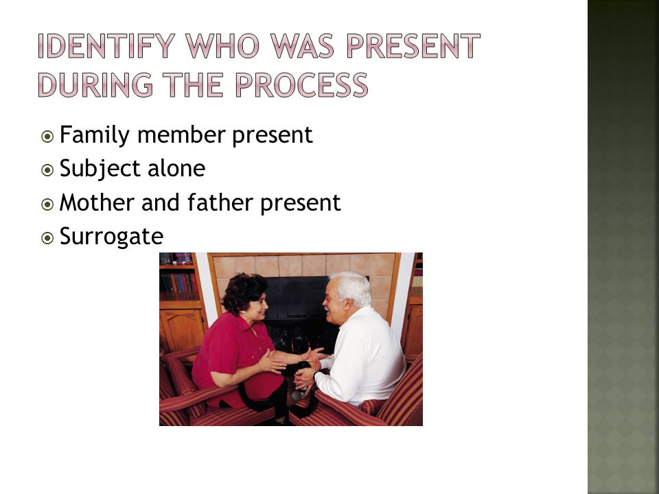 Identify who was present during the process