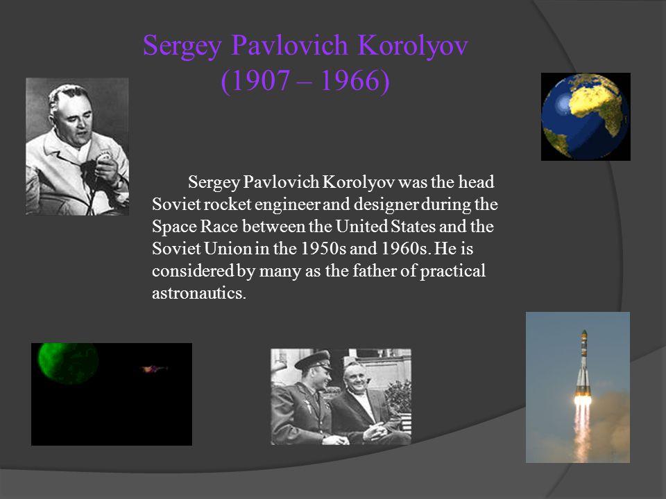 Sergey Pavlovich Korolyov (1907 – 1966)