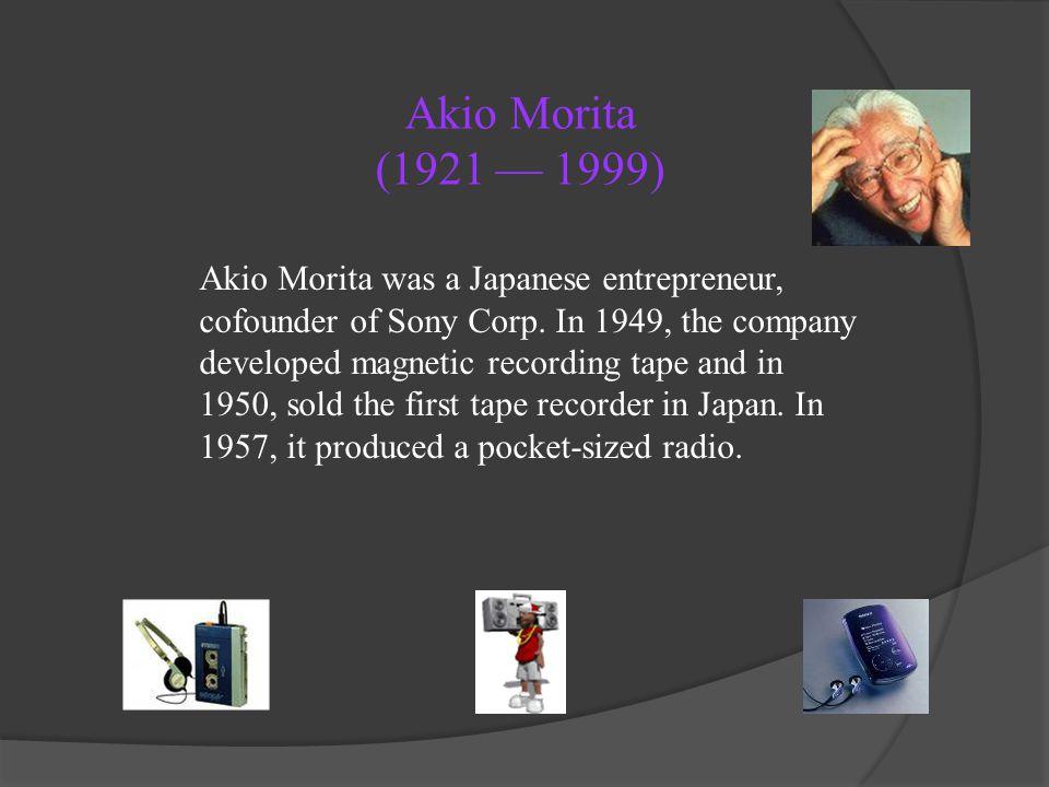 Akio Morita (1921 — 1999)