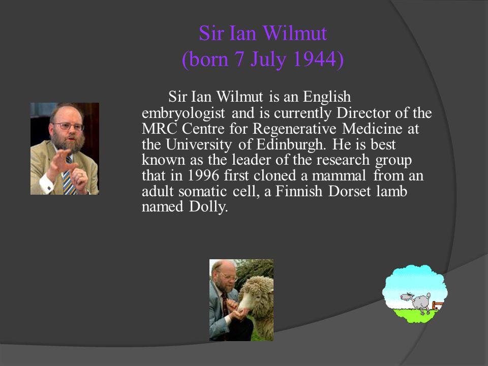 Sir Ian Wilmut (born 7 July 1944)