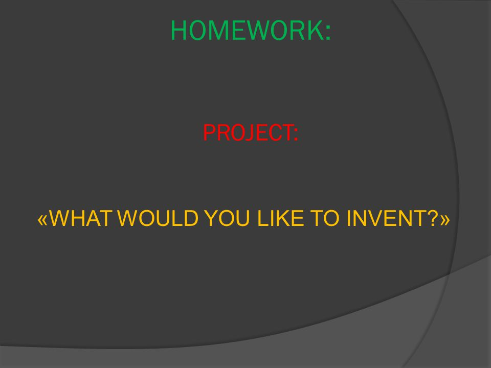 «WHAT WOULD YOU LIKE TO INVENT »