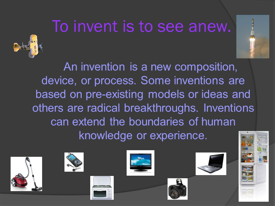 To invent is to see anew.