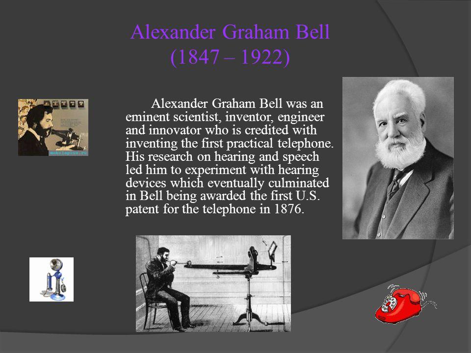 Alexander Graham Bell (1847 – 1922)