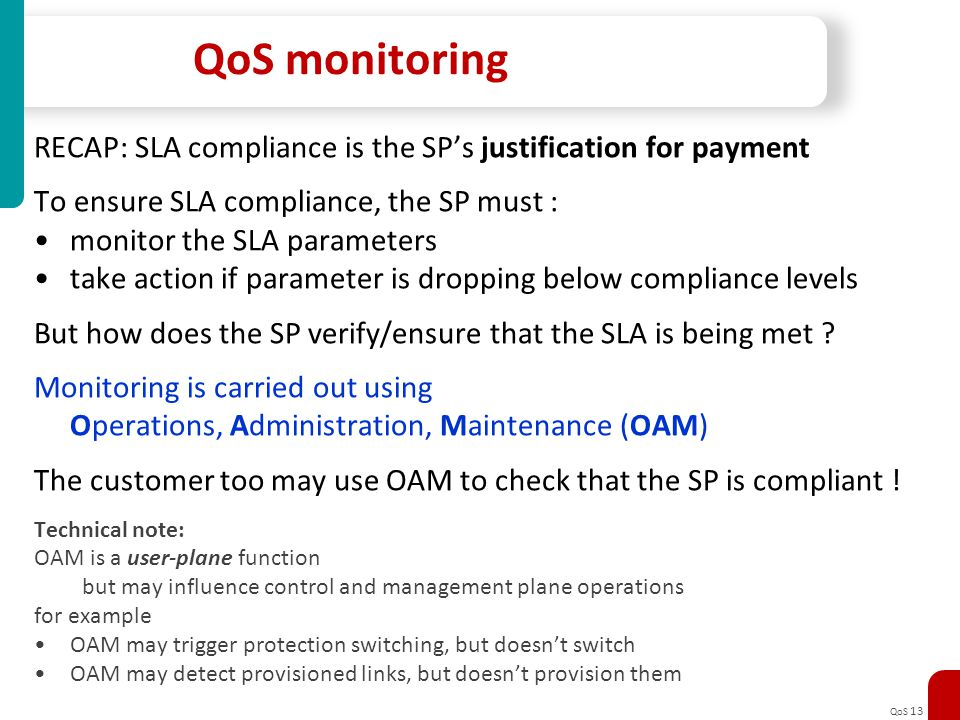 QoS monitoring RECAP: SLA compliance is the SP's justification for payment. To ensure SLA compliance, the SP must :